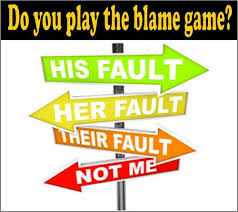 The Blame Game is the game that you will always lose. - Positive ...